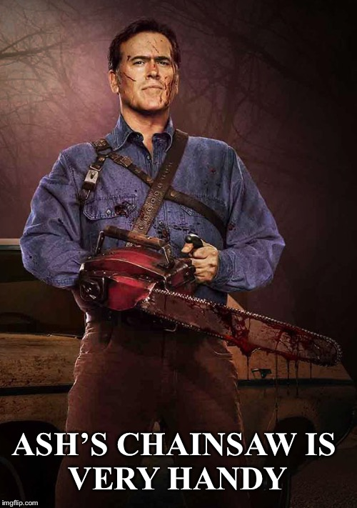 Ash vs Evil Dead pun | ASH'S CHAINSAW IS VERY HANDY | image tagged in bad pun,puns,ash,ash vs evil dead,chainsaw | made w/ Imgflip meme maker