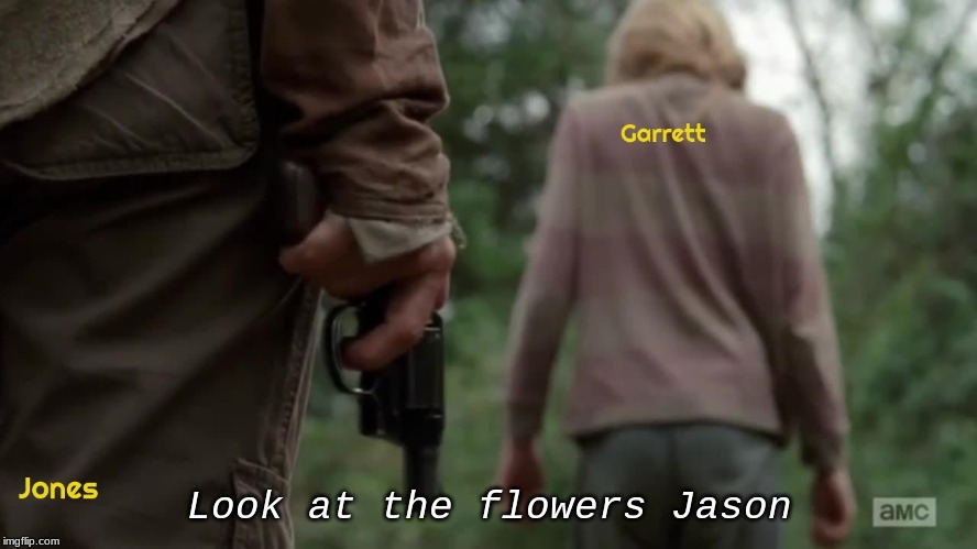 The Firing |  Look at the flowers Jason | image tagged in comedy,satire,coaches,hot seat | made w/ Imgflip meme maker