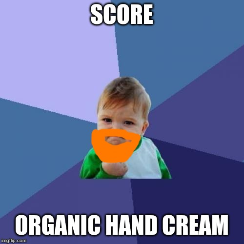 SCORE ORGANIC HAND CREAM | image tagged in memes,success kid | made w/ Imgflip meme maker