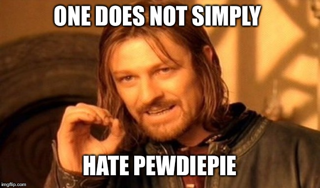 One Does Not Simply Meme | ONE DOES NOT SIMPLY HATE PEWDIEPIE | image tagged in memes,one does not simply | made w/ Imgflip meme maker