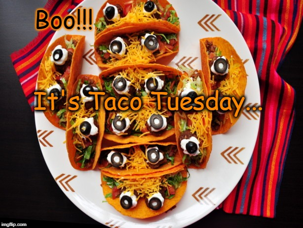 Spooky Taco Tuesday... |  Boo!!! It's Taco Tuesday... | image tagged in boo,tacos,taco tuesday | made w/ Imgflip meme maker