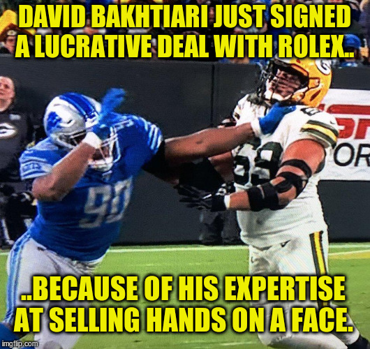 DAVID BAKHTIARI JUST SIGNED A LUCRATIVE DEAL WITH ROLEX.. ..BECAUSE OF HIS EXPERTISE AT SELLING HANDS ON A FACE. | image tagged in nfl memes,nfl football,sports,packers suck,nfl referee,nfl | made w/ Imgflip meme maker