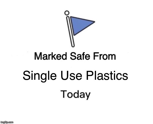Marked Safe From | Single Use Plastics | image tagged in memes,marked safe from | made w/ Imgflip meme maker
