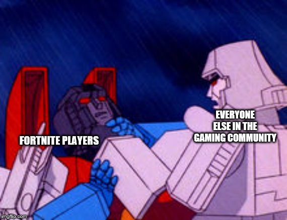 Fortnite is not liked by real gamers |  EVERYONE ELSE IN THE GAMING COMMUNITY; FORTNITE PLAYERS | image tagged in megatron choking starscream | made w/ Imgflip meme maker
