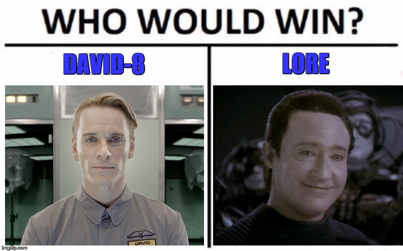 FIGHT!!! | DAVID-8 LORE | image tagged in star trek the next generation,prometheus,david8,lore,who would win,memes | made w/ Imgflip meme maker