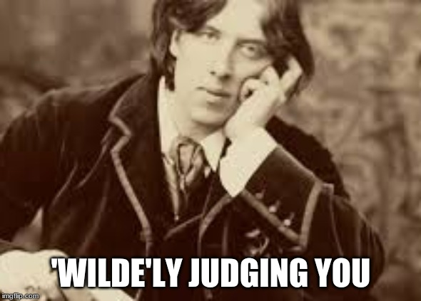 Oscar Wilde has had it with your shit | 'WILDE'LY JUDGING YOU | image tagged in oscar wilde,humor | made w/ Imgflip meme maker