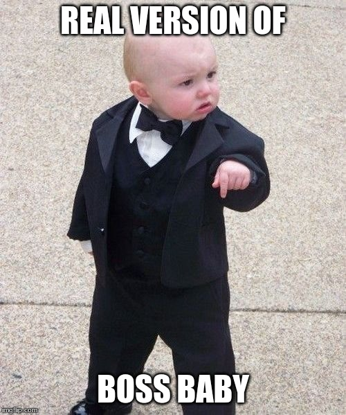 Baby Godfather Meme | REAL VERSION OF BOSS BABY | image tagged in memes,baby godfather | made w/ Imgflip meme maker