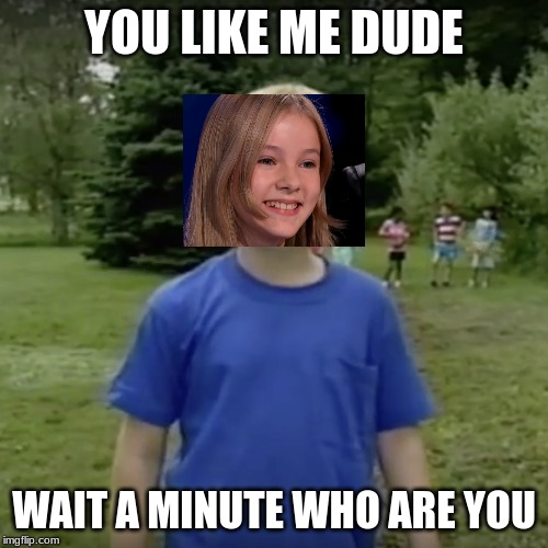 Kazoo kid wait a minute who are you | YOU LIKE ME DUDE WAIT A MINUTE WHO ARE YOU | image tagged in kazoo kid wait a minute who are you,memes,daneliya tuleshova,funny | made w/ Imgflip meme maker
