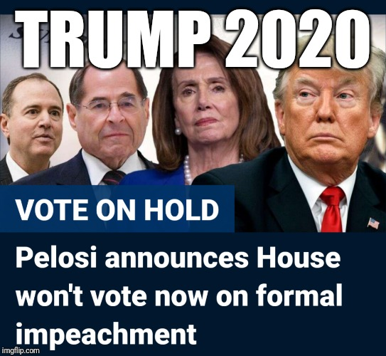 Trump 2020 |  TRUMP 2020 | image tagged in donald trump,impeachment | made w/ Imgflip meme maker