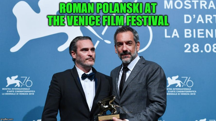 ROMAN POLANSKI AT THE VENICE FILM FESTIVAL | made w/ Imgflip meme maker