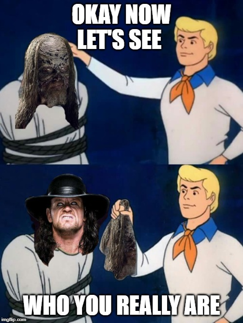 Scooby-Doos Fred Let's See Who You Really Are the Undertaker | OKAY NOW LET'S SEE WHO YOU REALLY ARE | image tagged in scooby doo,fred,twd,beta,the undertaker | made w/ Imgflip meme maker