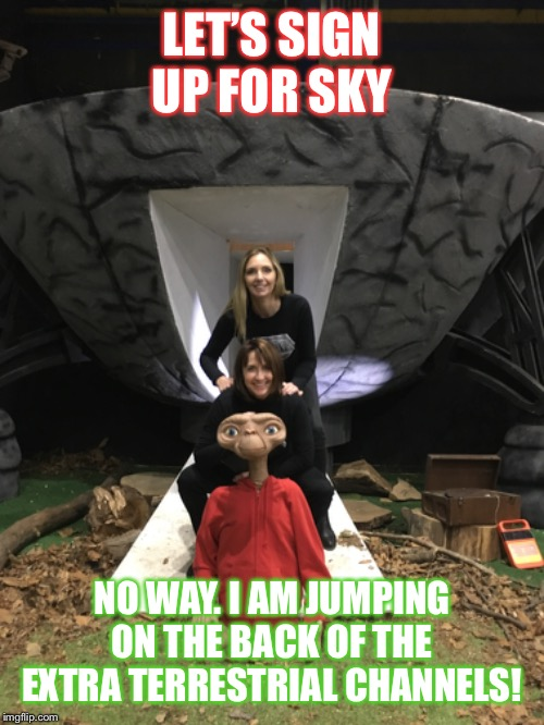 All in a day's work | LET'S SIGN UP FOR SKY NO WAY. I AM JUMPING ON THE BACK OF THE EXTRA TERRESTRIAL CHANNELS! | image tagged in extraterrestrial,working,friends | made w/ Imgflip meme maker