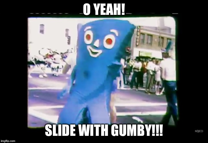 Slide!!!!! | O YEAH! SLIDE WITH GUMBY!!! | image tagged in gumby,slide,costume | made w/ Imgflip meme maker
