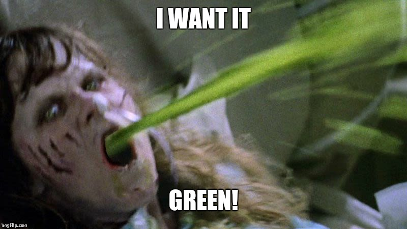 I WANT IT GREEN! | made w/ Imgflip meme maker