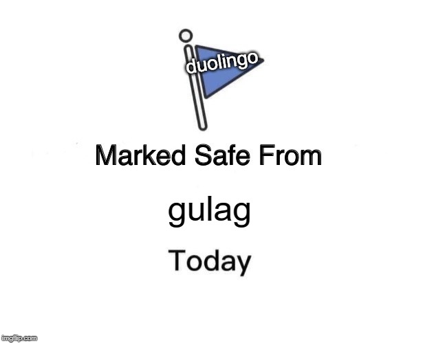 Marked Safe From | gulag duolingo | image tagged in memes,marked safe from | made w/ Imgflip meme maker
