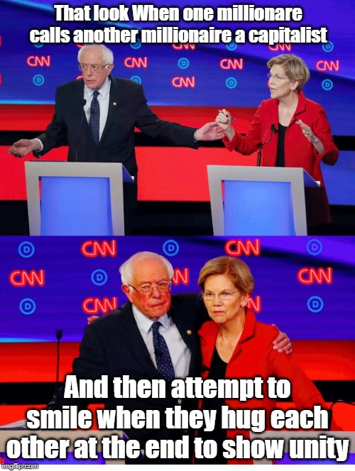 When Socialist Millionaires accuse each other of the same thing | That look When one millionare calls another millionaire a capitalist And then attempt to smile when they hug each other at the end to show u | image tagged in socialism,capitalism,bernie sanders,elizabeth warren | made w/ Imgflip meme maker