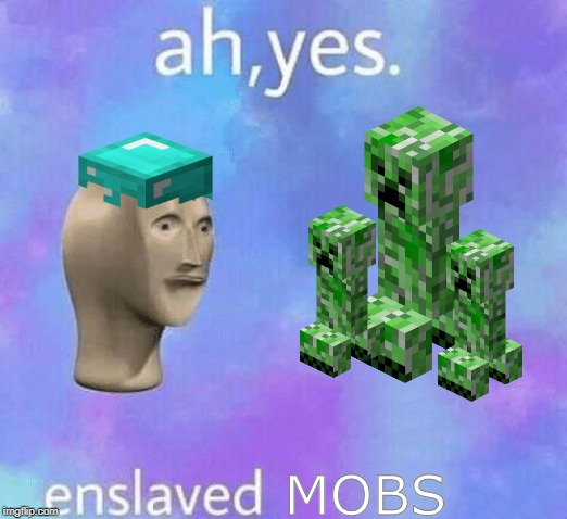 Mob farms be like: | MOBS | image tagged in ah yes enslaved | made w/ Imgflip meme maker