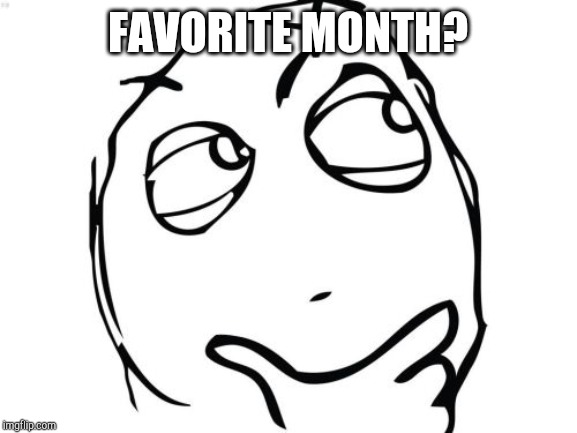 Question Rage Face | FAVORITE MONTH? | image tagged in memes,question rage face | made w/ Imgflip meme maker