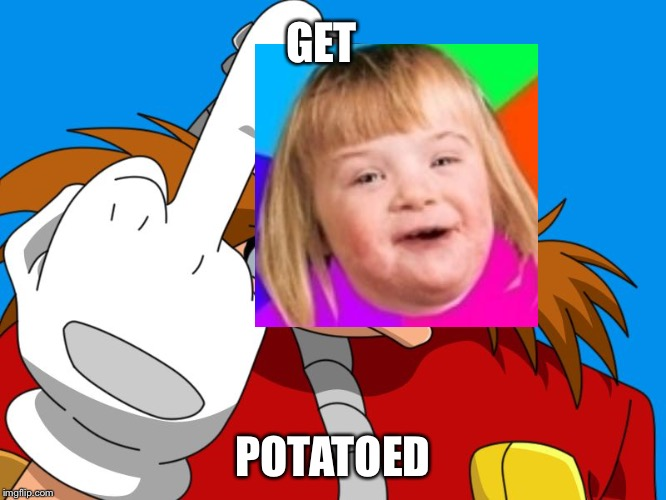 middle finger Eggman | GET POTATOED | image tagged in middle finger eggman | made w/ Imgflip meme maker