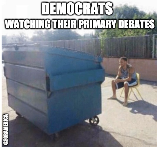 Watch Trash | DEMOCRATS WATCHING THEIR PRIMARY DEBATES @FORAMERICA | image tagged in watch trash,democrats,debate | made w/ Imgflip meme maker