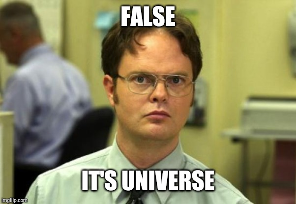 Dwight Schrute Meme | FALSE IT'S UNIVERSE | image tagged in memes,dwight schrute | made w/ Imgflip meme maker
