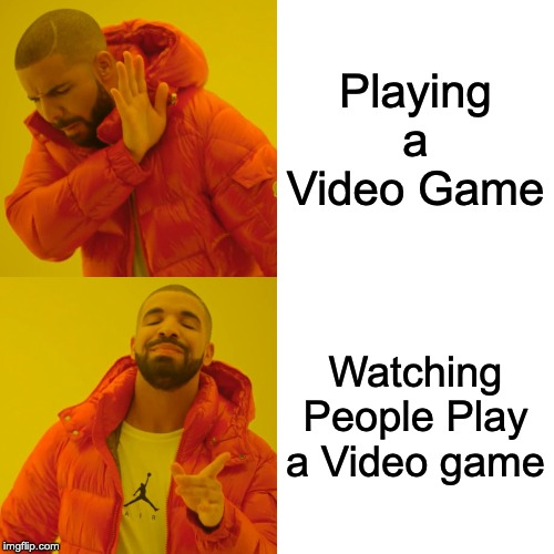Drake Hotline Bling |  Playing a Video Game; Watching People Play a Video game | image tagged in memes,drake hotline bling | made w/ Imgflip meme maker