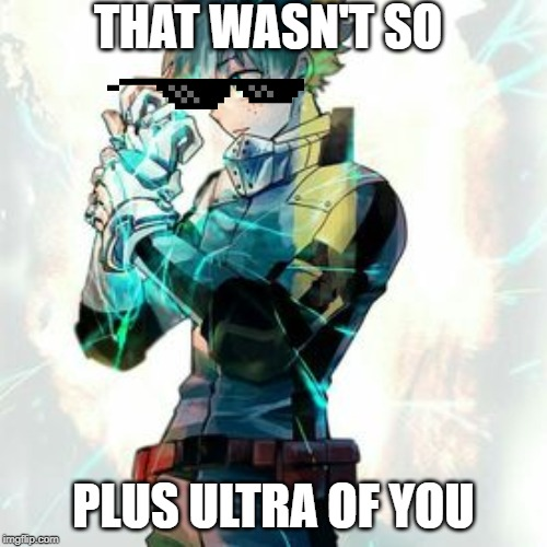 deku | THAT WASN'T SO PLUS ULTRA OF YOU | image tagged in deku,lol | made w/ Imgflip meme maker
