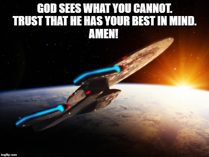 GOD SEES WHAT YOU CANNOT. TRUST THAT HE HAS YOUR BEST IN MIND. AMEN! | image tagged in star trek tng,trust,god | made w/ Imgflip meme maker