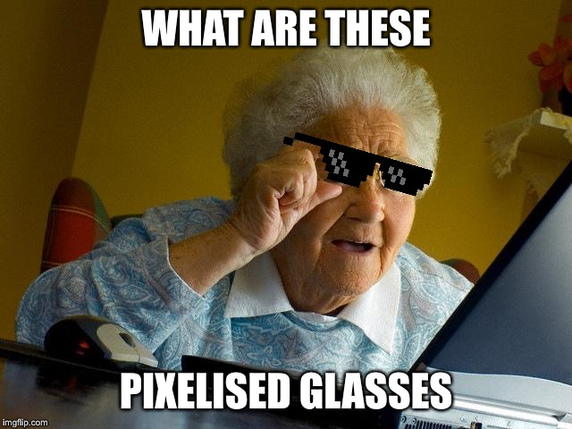 Grandma Finds The Internet |  WHAT ARE THESE; PIXELISED GLASSES | image tagged in memes,grandma finds the internet | made w/ Imgflip meme maker