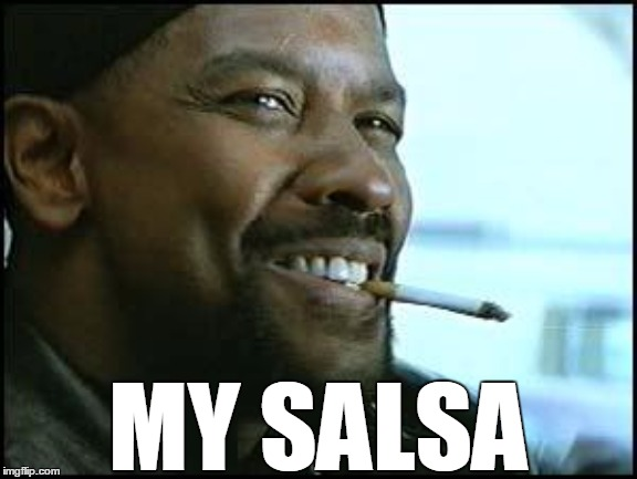 Denzel | MY SALSA | image tagged in denzel,salsa | made w/ Imgflip meme maker