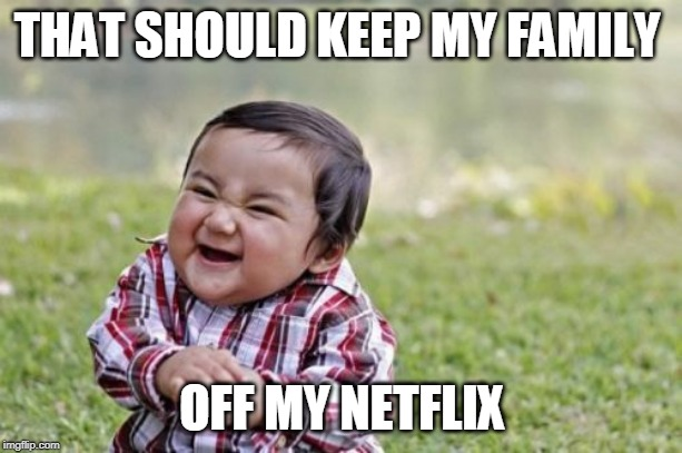Evil Toddler Meme | THAT SHOULD KEEP MY FAMILY OFF MY NETFLIX | image tagged in memes,evil toddler | made w/ Imgflip meme maker