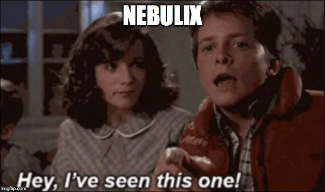 NEBULIX | image tagged in hey ive seen this one | made w/ Imgflip meme maker