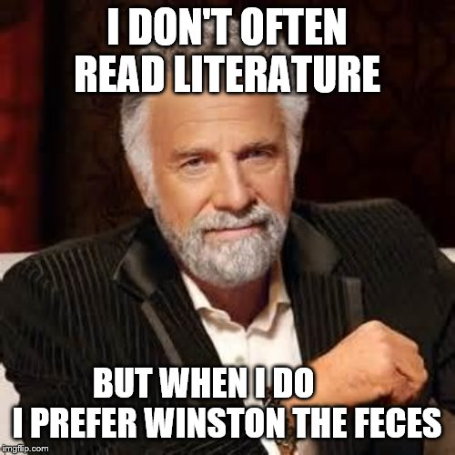 I DON'T OFTEN READ LITERATURE BUT WHEN I DO        I PREFER WINSTON THE FECES | image tagged in dos equis guy awesome | made w/ Imgflip meme maker