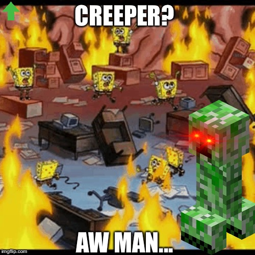 Office Fire | CREEPER? AW MAN... | image tagged in office fire,creeper,upvote | made w/ Imgflip meme maker