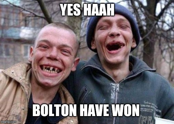 Ugly Twins |  YES HAAH; BOLTON HAVE WON | image tagged in memes,ugly twins | made w/ Imgflip meme maker