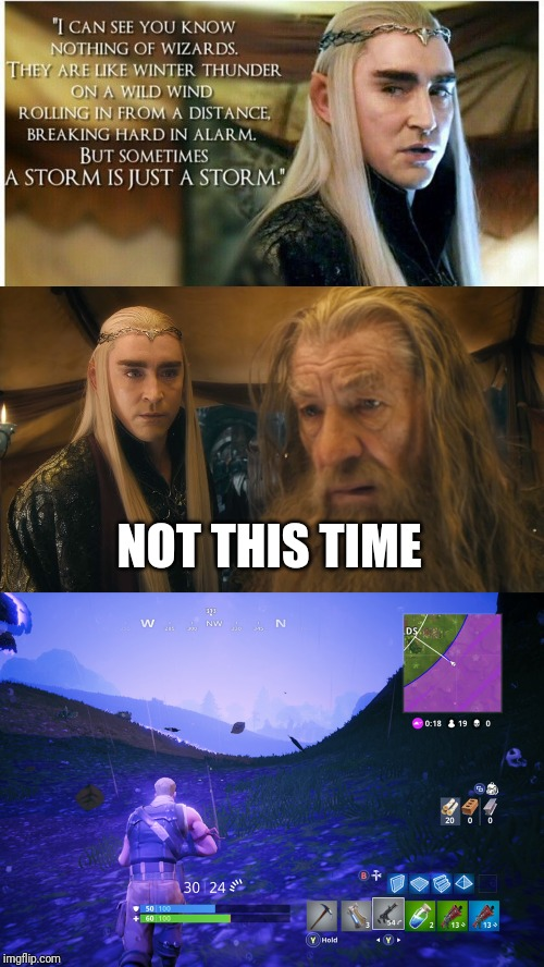 NOT THIS TIME | image tagged in the hobbit,fortnite memes | made w/ Imgflip meme maker
