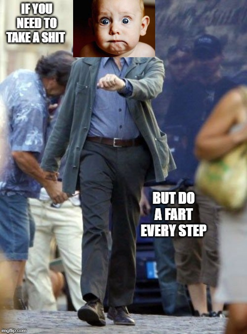 Strutting Leo | IF YOU NEED TO TAKE A SHIT BUT DO A FART EVERY STEP | image tagged in strutting leo | made w/ Imgflip meme maker