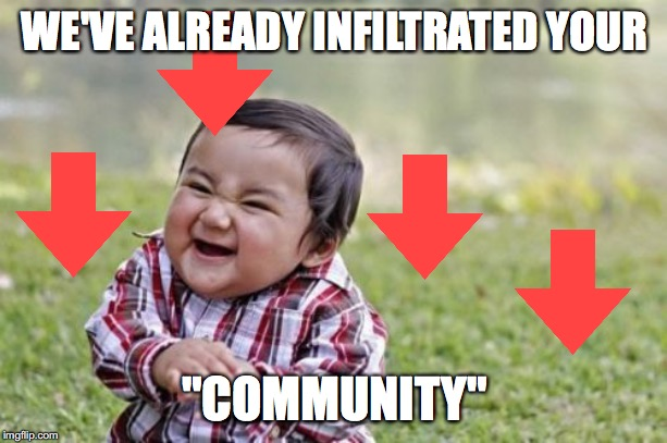 "WE'VE ALREADY INFILTRATED YOUR ""COMMUNITY"" 