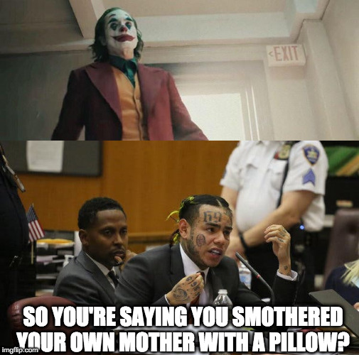 Joker vs Tekashi 69 | SO YOU'RE SAYING YOU SMOTHERED YOUR OWN MOTHER WITH A PILLOW? | image tagged in joker,tekashi 69,court,guilty | made w/ Imgflip meme maker