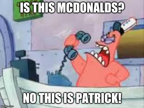 NO THIS IS PATRICK | IS THIS MCDONALDS? NO THIS IS PATRICK! | image tagged in no this is patrick | made w/ Imgflip meme maker