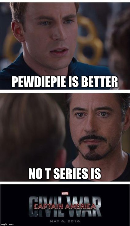 Marvel Civil War 1 | PEWDIEPIE IS BETTER NO T SERIES IS | image tagged in memes,marvel civil war 1 | made w/ Imgflip meme maker