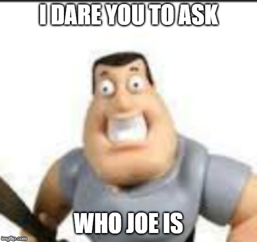 image tagged in joe swanson,dont ask who joe is,joe mama,carson | made w/ Imgflip meme maker