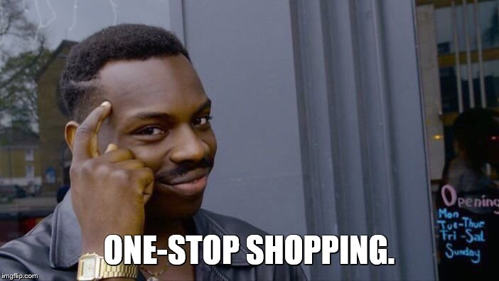 Roll Safe Think About It Meme | ONE-STOP SHOPPING. | image tagged in memes,roll safe think about it | made w/ Imgflip meme maker