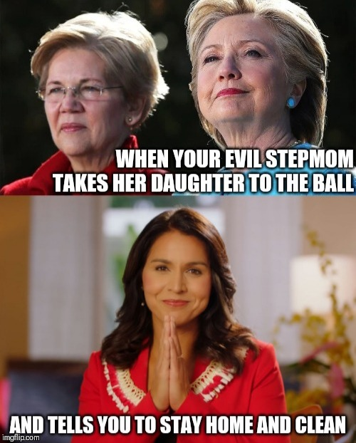 Cinderella Story | image tagged in tulsi gabbard,hillary clinton,elizabeth warren,pocahontas,crooked hillary,dnc | made w/ Imgflip meme maker