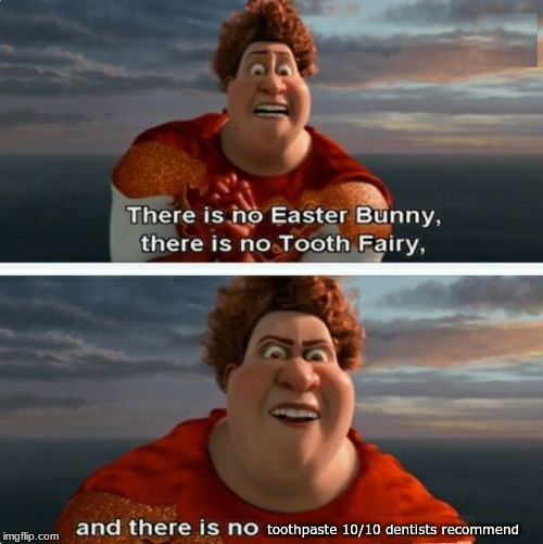 it does not exist |  toothpaste 10/10 dentists recommend | image tagged in tighten megamind there is no easter bunny | made w/ Imgflip meme maker
