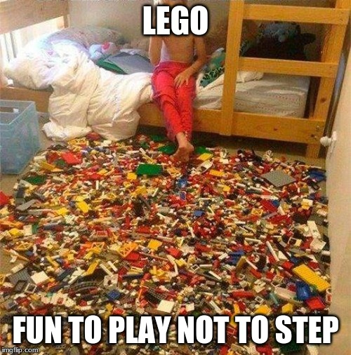 That's Why You Should Always Clean Up Your Room | LEGO FUN TO PLAY NOT TO STEP | image tagged in memes,funny,stepping on a lego,injury,lego,ouch | made w/ Imgflip meme maker