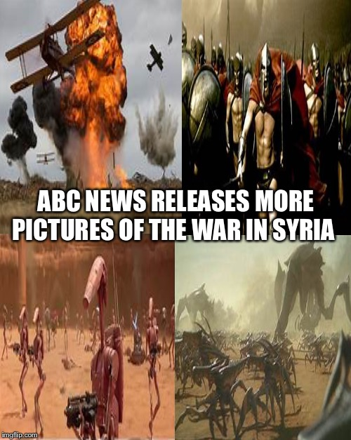 More fake news :) | ABC NEWS RELEASES MORE PICTURES OF THE WAR IN SYRIA | image tagged in msm lies | made w/ Imgflip meme maker