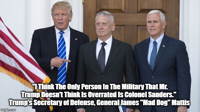 """The Only Person In The Military That Mr. Trump Doesn't Think Is Overrated Is Colonel Sanders"" 