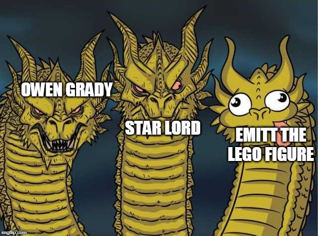 three headed dragon | OWEN GRADY                                                                                                      STAR LORD EMITT THE LEGO FIG | image tagged in three headed dragon | made w/ Imgflip meme maker