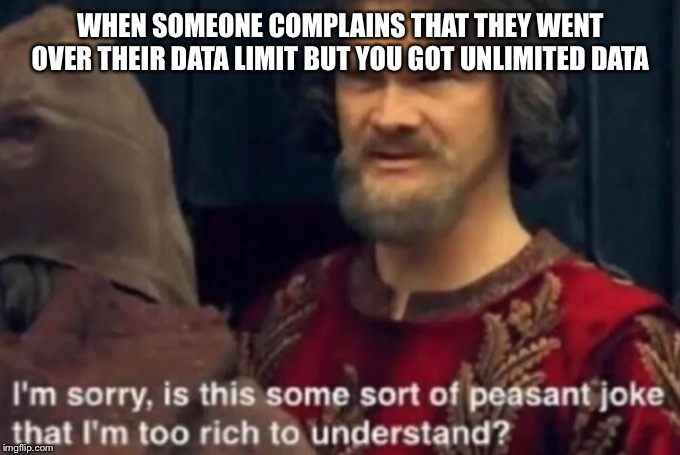 Peasant Joke I M Too Rich To Understand Memes Gifs Imgflip